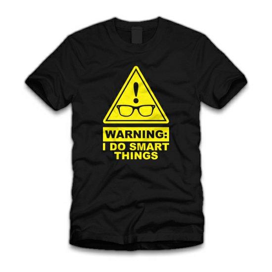 warning i do smart things t shirt Warning: I Do Smart Things T Shirt from Five Finger Tees