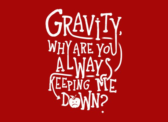 gravity why are you always keeping me down t shirt Gravity Why Are You Always Keeping Me Down T Shirt from Snorg Tees