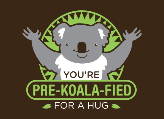 youre pre koala fied for a hug t shirt Youre Pre Koala Fied For a Hug T Shirt