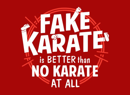fake karate is better than no karate at all t shirt Fake Karate is Better Than No Karate at All T Shirt