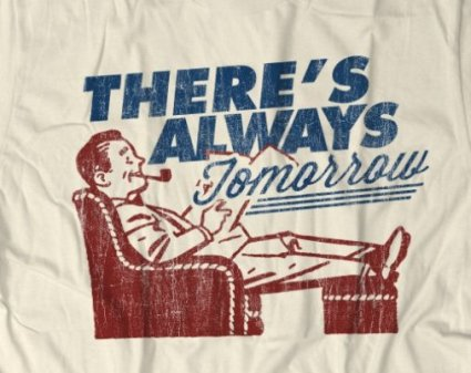 theres always tomorrow t shirt T Shirt Shop Interview: Crooked Monkey