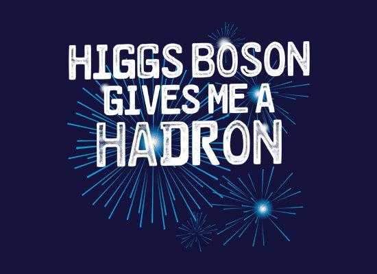 higgs boson gives me a hadron t shirt Higgs Boson Gives Me a Hadron T Shirt
