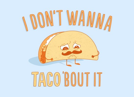 i dont want to talk about it t shirt I Dont Want To Taco Bout It T Shirt