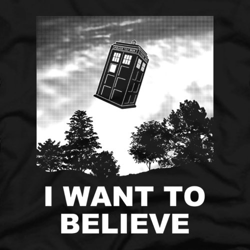 i want to believe t shirt X Files Dr. Who I Want To Believe T Shirt
