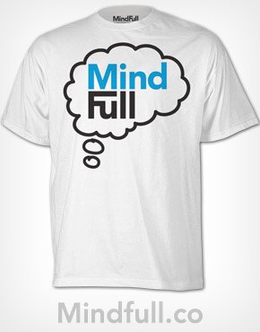 mindfull t shirt Shirt Shop Interview: Mindfull
