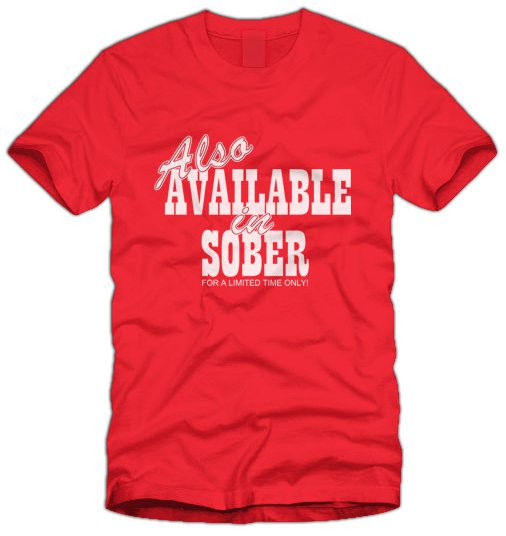 also available in sober t shirt Also Available In Sober T Shirt