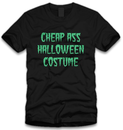 cheap ass halloween costume t shirt Cheap Ass Halloween Costume T Shirt