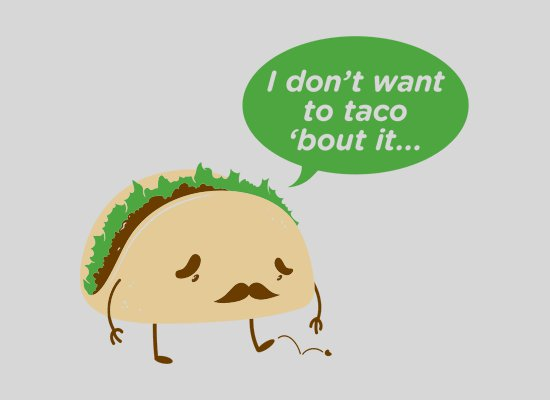 i dont want to taco about it t shirt I Dont Want to Taco About It T Shirt