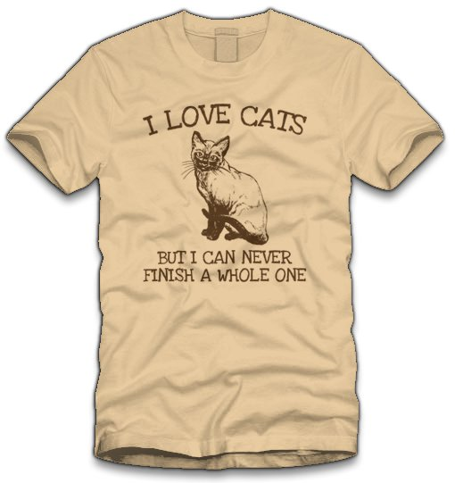 i love cats but i can never finish a whole one t shirt I Love Cats But I Can Never Finish a Whole One T Shirt