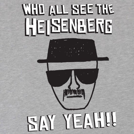who all see the heisenberg say yeah t shirt Breaking Bad Who All See The Heisenberg Say Yeah T Shirt