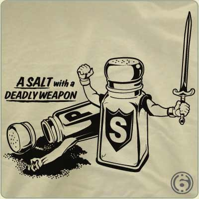 a salt with a deadly weapon t shirt A Salt With a Deadly Weapon T Shirt