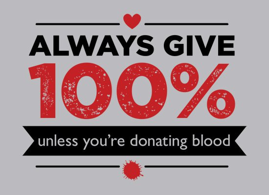 always give 100 percent unless youre donating blood t shirt Always Give 100 Percent Unless Youre Donating Blood T Shirt