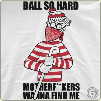 ball so hard motherfuckers want to find me t shirt Ball So Hard Motherf*ckas Wanna Find Me T Shirt