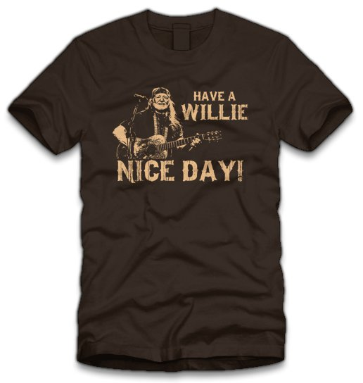 have a willie nice day t shirt Have a Willie Nice Day T Shirt