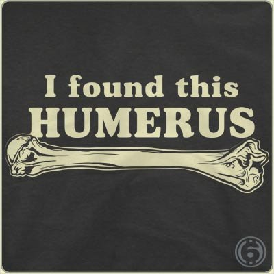 i found this humerous t shirt I Found This Humerus T Shirt