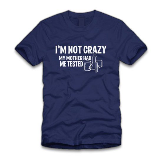 im not crazy my mother had me tested t shirt The Big Bang Theory Im Not Crazy My Mother Had Me Tested T Shirt