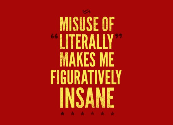 misuse of literally makes me figuratively insane t shirt Misuse of Literally Makes Me Figuratively Insane T shirt
