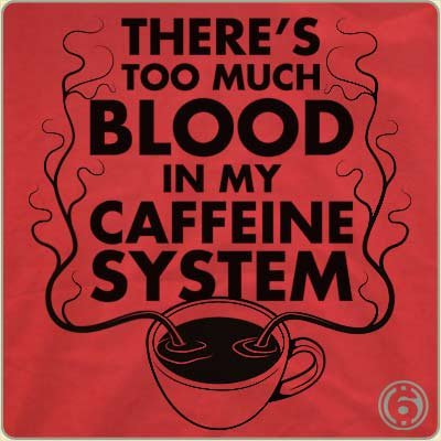 theres too much blood in my caffeine system t shirt Theres Too Much Blood in My Caffeine System T Shirt