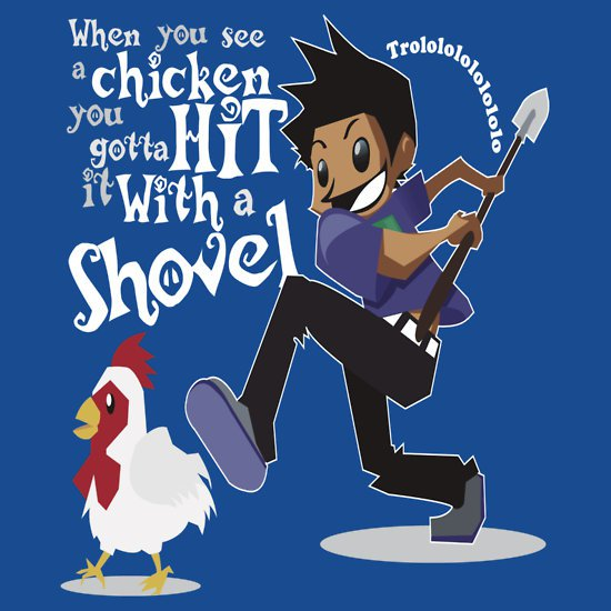 when you see a chicken you gotta hit it with a shovel t shirt When You See a Chicken You Gotta Hit it With a Shovel T Shirt