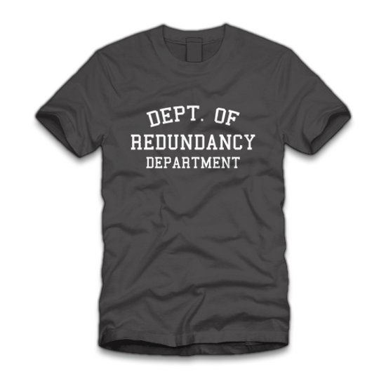 dept of redundancy department t shirt Dept. of Redundancy Department T Shirt