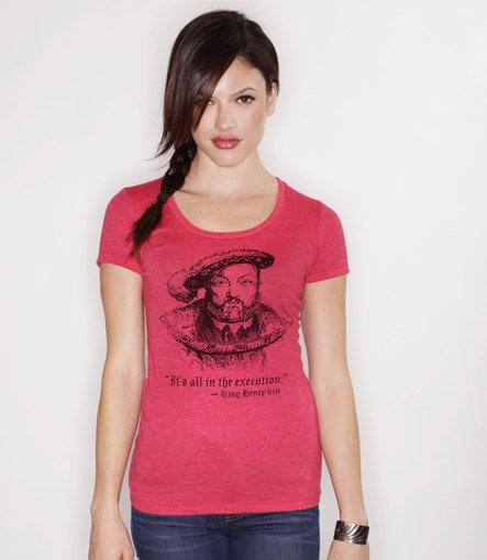 henry viii its all in the execution t shirt Henry VIII Its All in the Execution T Shirt