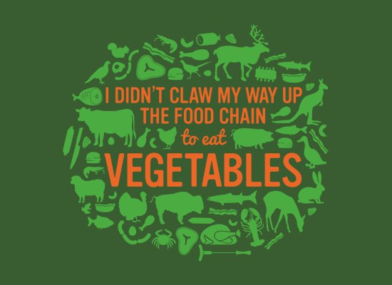 i-didnt-claw-my-way-up-the-food-chain-to-eat-vegetables-t-shirt