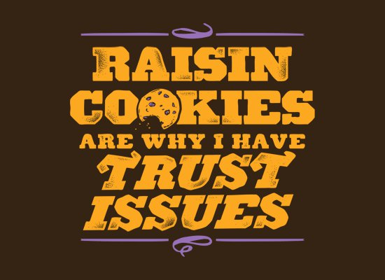 raisin-cookies-are-why-i-have-trust-issues-t-shirt