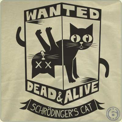 schrodingers cat t shirt Wanted: Schrodingers Cat   Dead and Alive T Shirt
