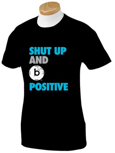 shut up and b positive t shirt Shut Up and B Positive T Shirt