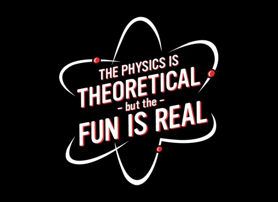 the physics is theoretical but the fun is real t shirt The Physics is Theoretical but the Fun is Real T Shirt