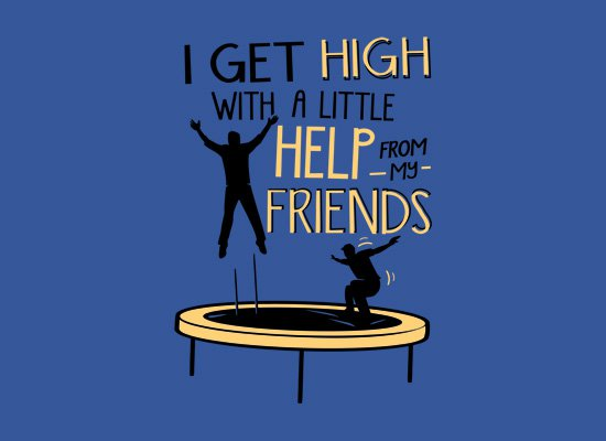 i get high with a little help from my friends t shirt I Get High With a Little Help From My Friends T Shirt