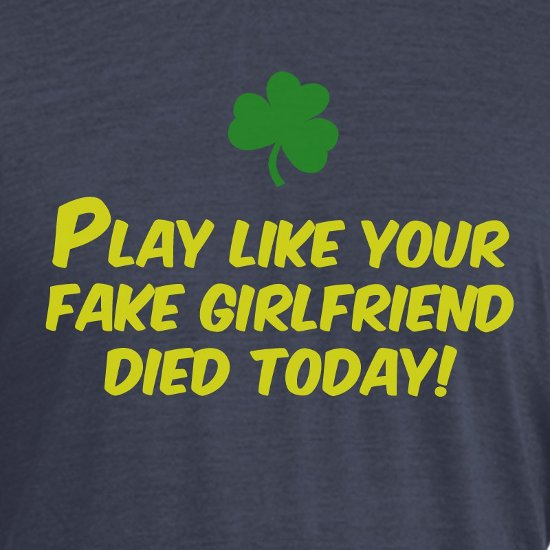manti te o play like your fake girlfriend died today t shirt Mant Teo Play Like Your Fake Girlfriend Died Today T Shirt