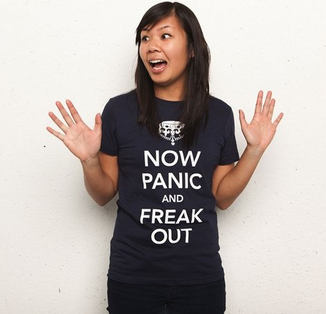 now panic and freak out t shirt Now Panic and Freak Out T shirt