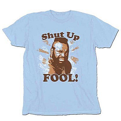 shut up fool t shirt Mr. T Shut Up Fool T Shirt