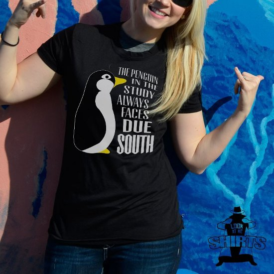 the-penguin-in-the-study-always-faces-due-south-t-shirt