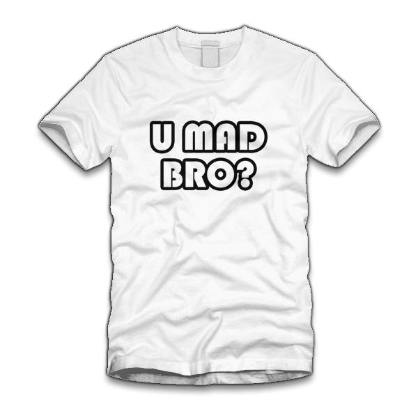 u mad bro t shirt U Mad Bro T Shirt