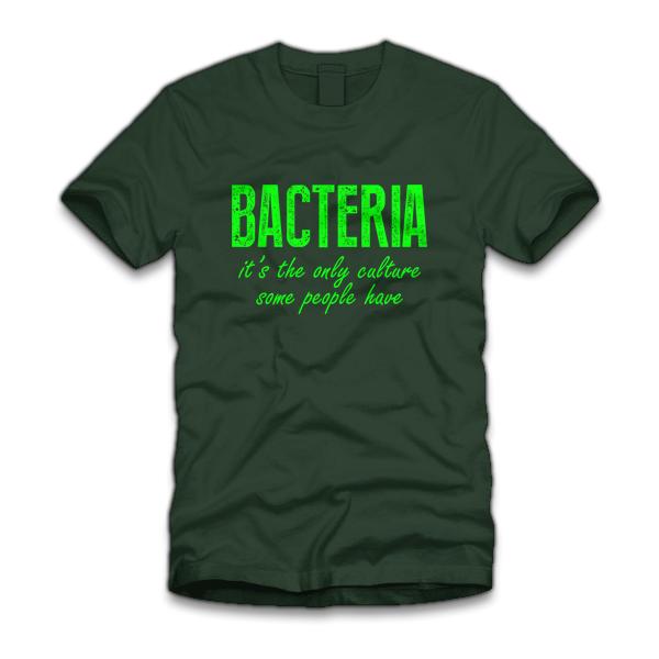 Bacteria, It's the Only Culture Some People Have