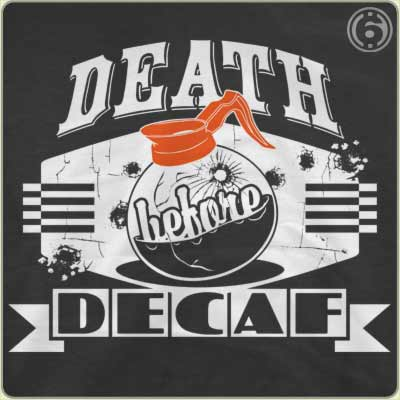death before decaf t shirt Death Before Decaf T Shirt