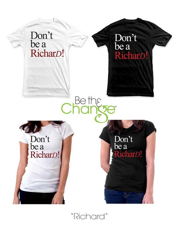 dont be a richard t shirt Be Th3 Change Kickstarter