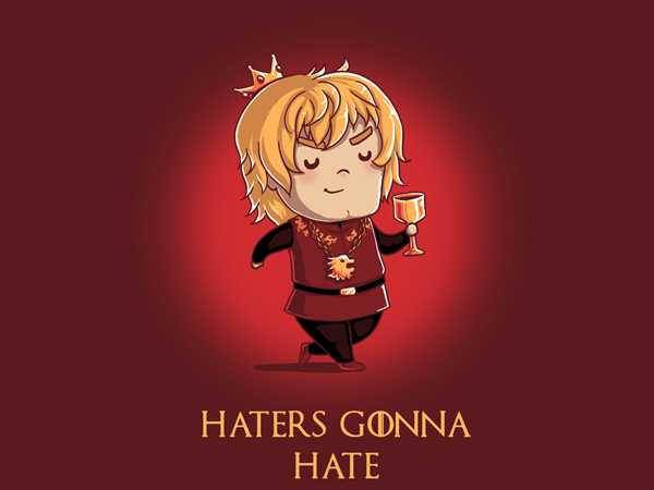 haters gonna hate t shirt Haters Gonna Hate Tyrion T Shirt